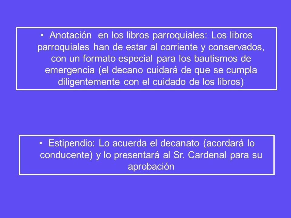 Anotación en los libros parroquiales: Los libros parroquiales han de estar al corriente y conservados, con un formato especial para los bautismos de emergencia (el decano cuidará de que se cumpla diligentemente con el cuidado de los libros)