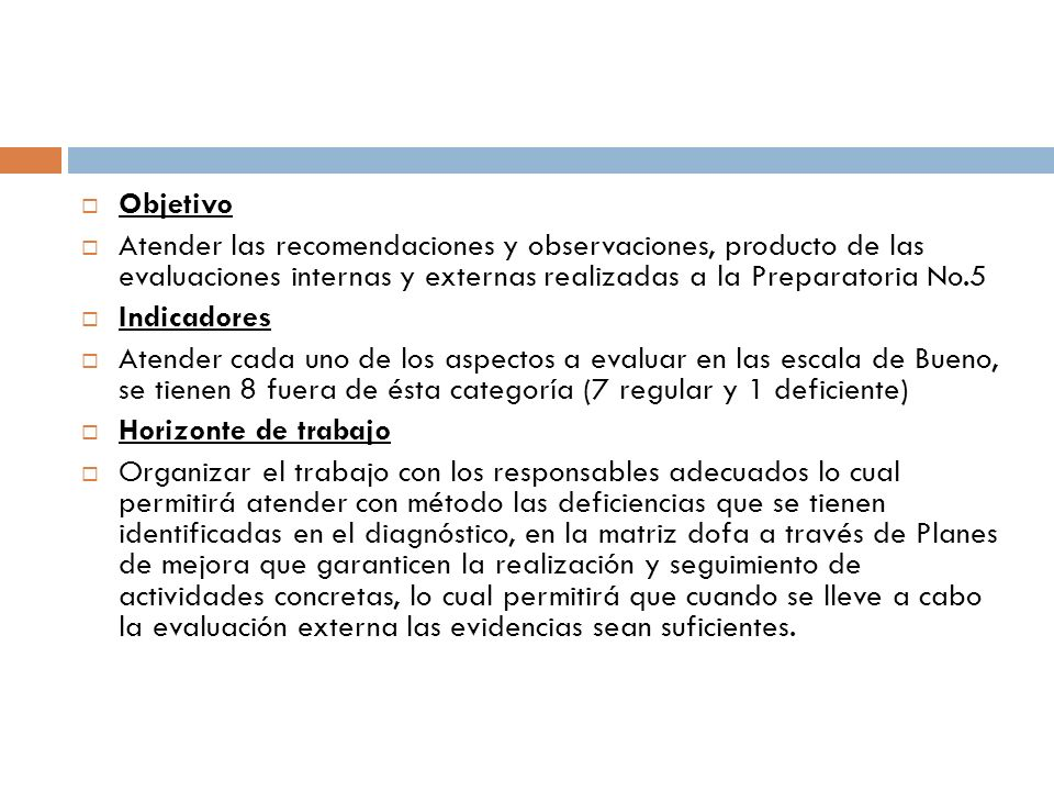 Objetivo Atender las recomendaciones y observaciones, producto de las evaluaciones internas y externas realizadas a la Preparatoria No.5.