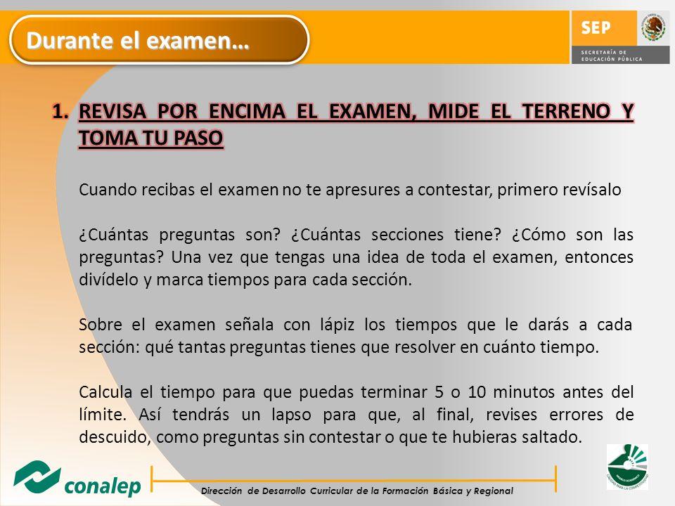 Durante el examen… REVISA POR ENCIMA EL EXAMEN, MIDE EL TERRENO Y TOMA TU PASO.