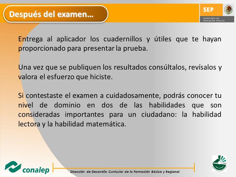 Después del examen… Entrega al aplicador los cuadernillos y útiles que te hayan proporcionado para presentar la prueba.