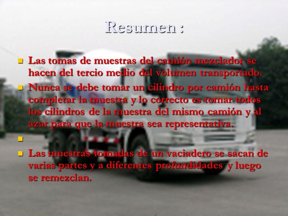 Resumen : Las tomas de muestras del camión mezclador se hacen del tercio medio del volumen transportado.