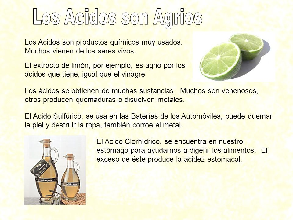 Los Acidos son Agrios Los Acidos son productos químicos muy usados. Muchos vienen de los seres vivos.