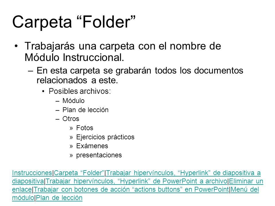 Carpeta Folder Trabajarás una carpeta con el nombre de Módulo Instruccional. En esta carpeta se grabarán todos los documentos relacionados a este.