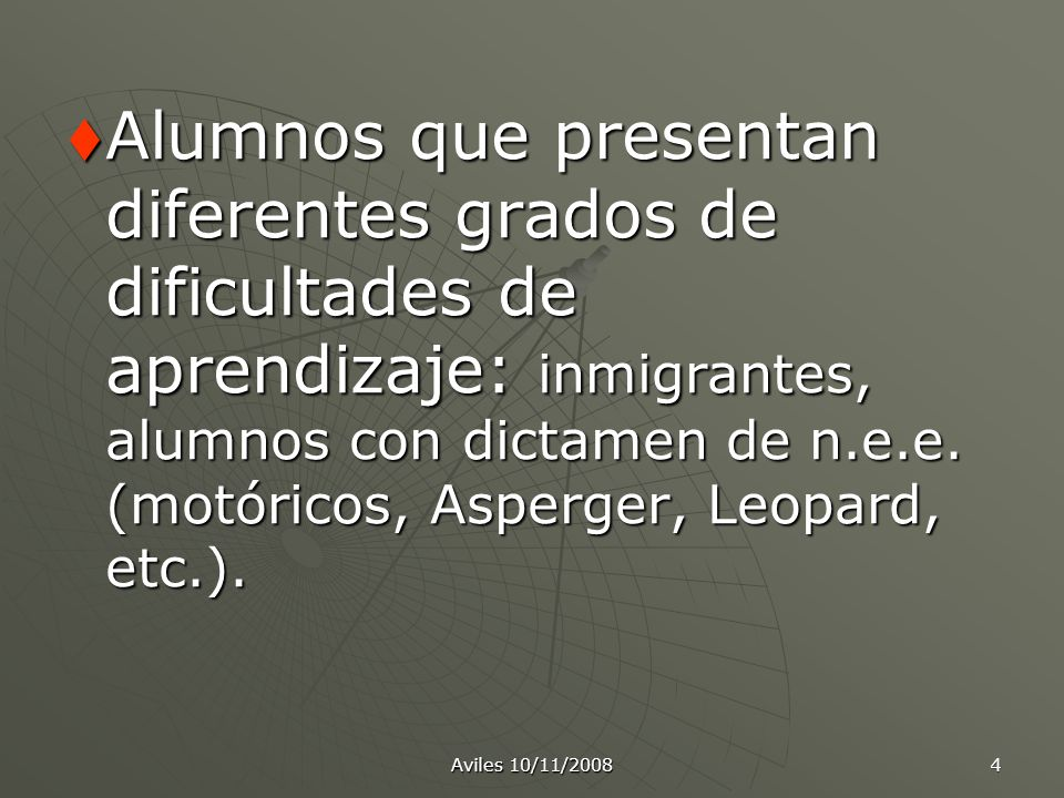 Alumnos que presentan diferentes grados de dificultades de aprendizaje: inmigrantes, alumnos con dictamen de n.e.e. (motóricos, Asperger, Leopard, etc.).