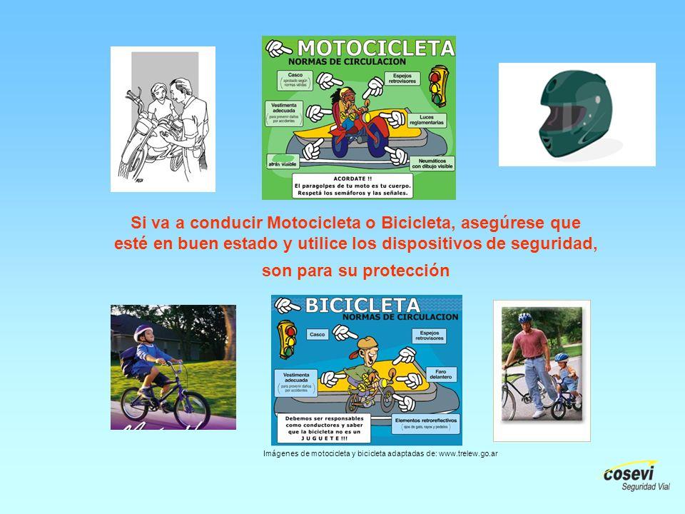 Si va a conducir Motocicleta o Bicicleta, asegúrese que esté en buen estado y utilice los dispositivos de seguridad,