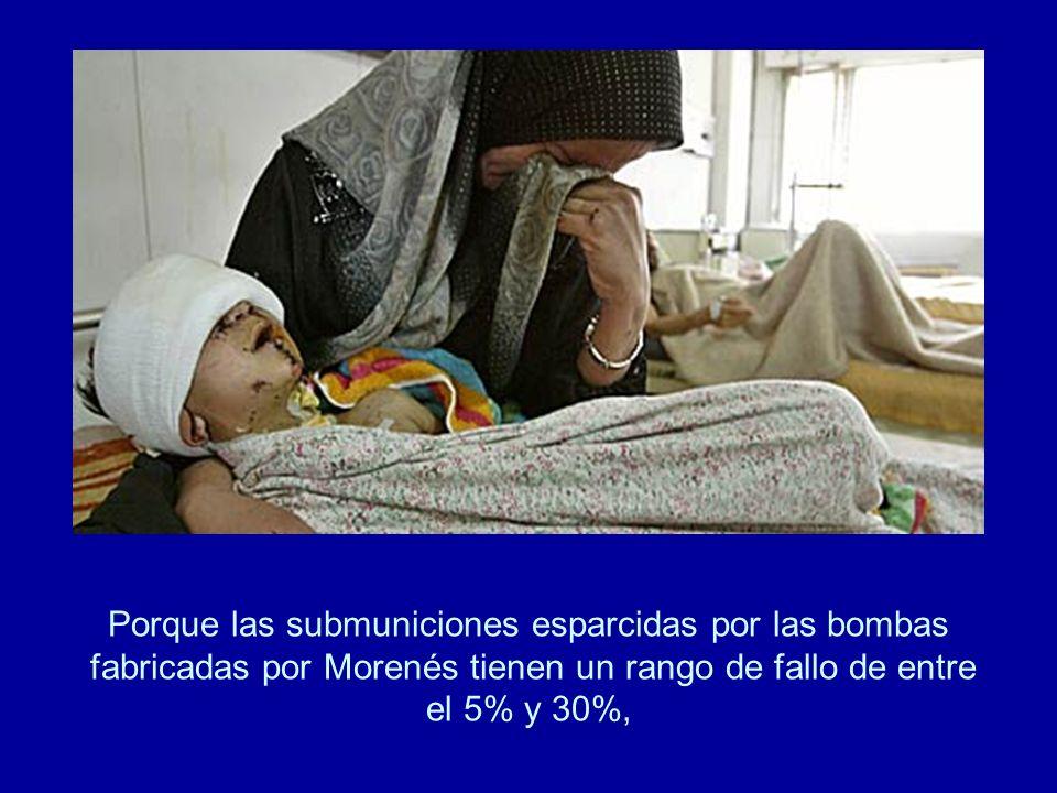 Porque las submuniciones esparcidas por las bombas fabricadas por Morenés tienen un rango de fallo de entre el 5% y 30%,