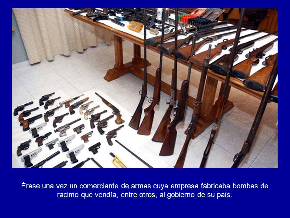Érase una vez un comerciante de armas cuya empresa fabricaba bombas de racimo que vendía, entre otros, al gobierno de su país.