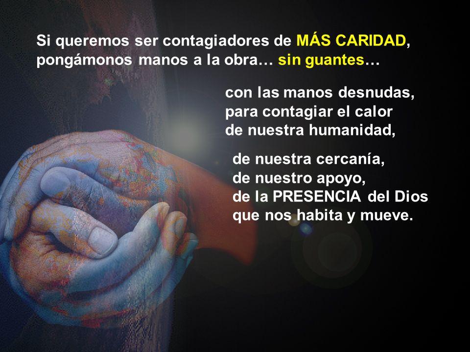 Si queremos ser contagiadores de MÁS CARIDAD, pongámonos manos a la obra… sin guantes…