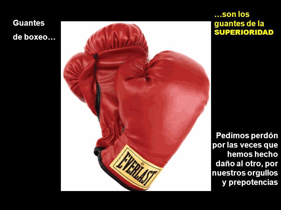 …son los guantes de la SUPERIORIDAD