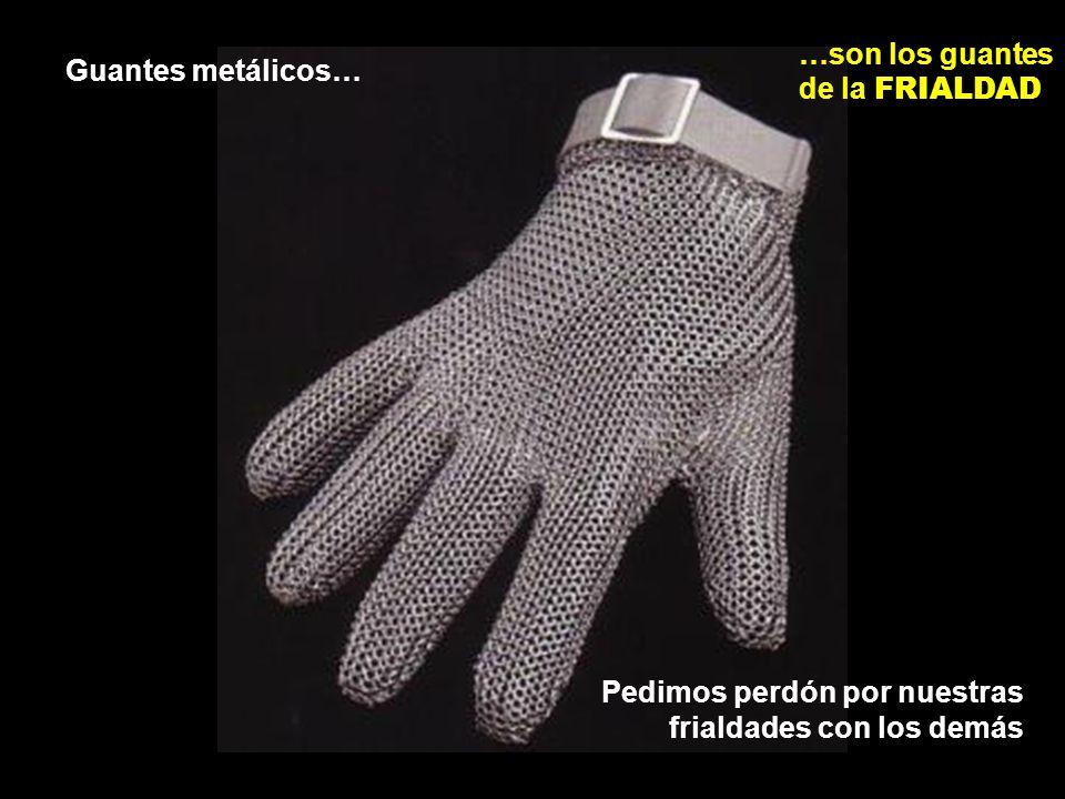 …son los guantes de la FRIALDAD