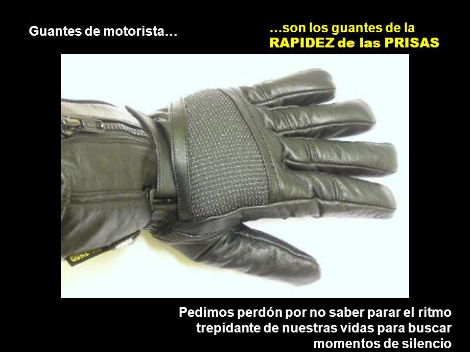 …son los guantes de la RAPIDEZ de las PRISAS