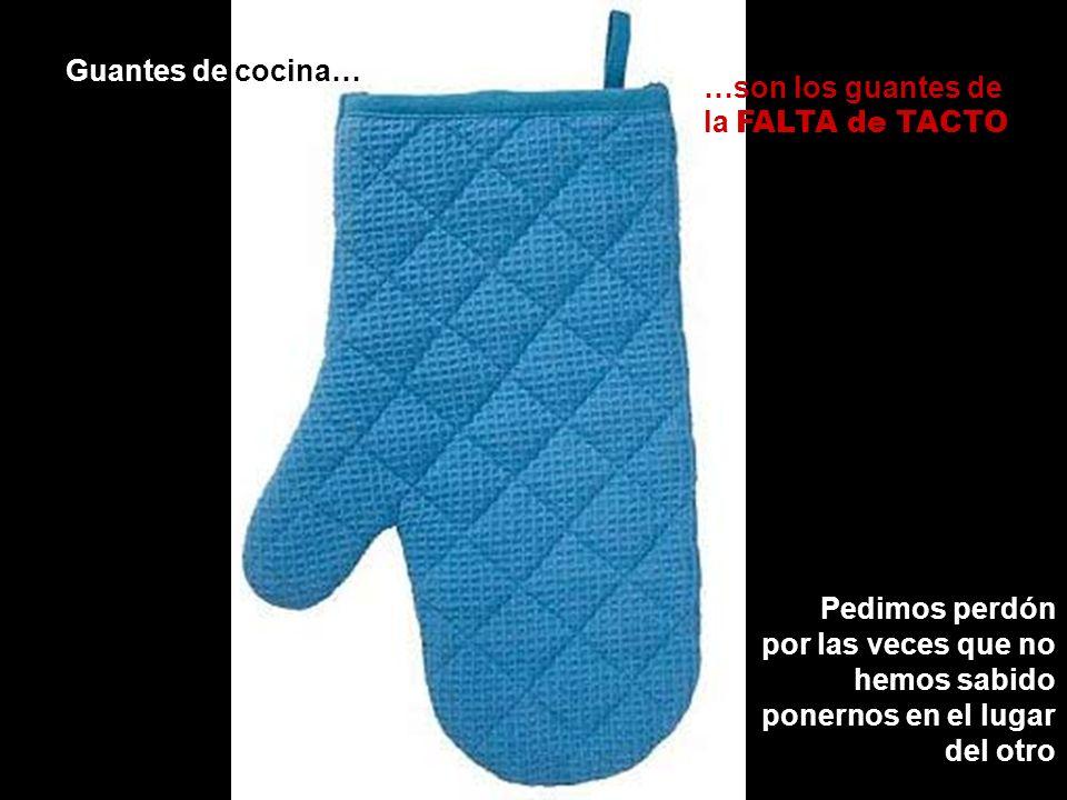 Guantes de cocina… …son los guantes de la FALTA de TACTO.