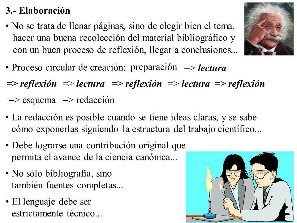 3.- Elaboración No se trata de llenar páginas, sino de elegir bien el tema, hacer una buena recolección del material bibliográfico y.