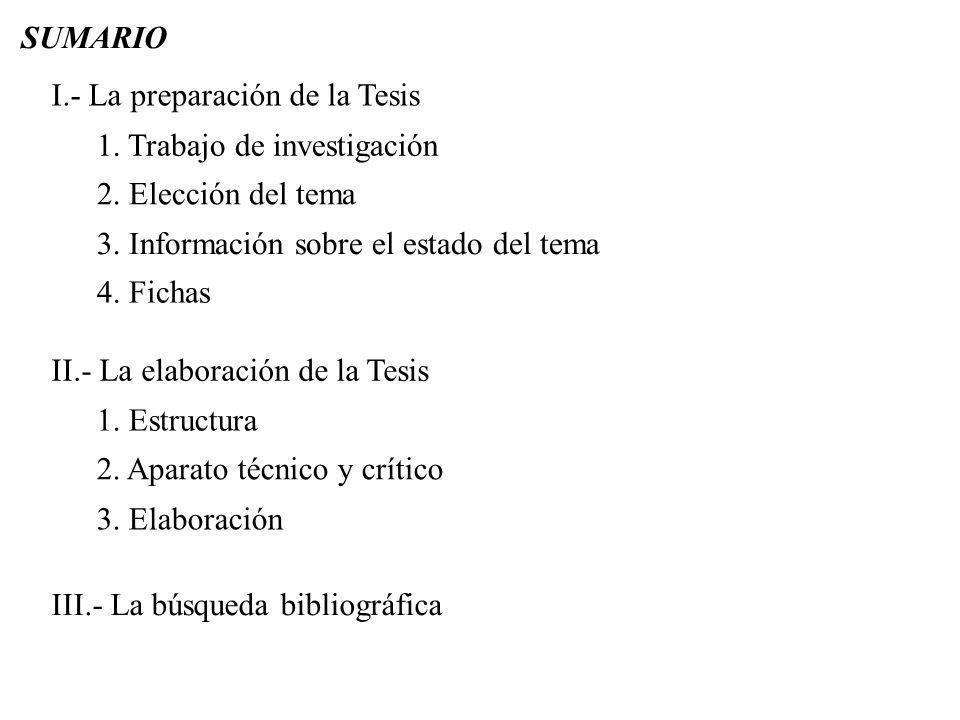 SUMARIO I.- La preparación de la Tesis. 1. Trabajo de investigación. 2. Elección del tema. 3. Información sobre el estado del tema.