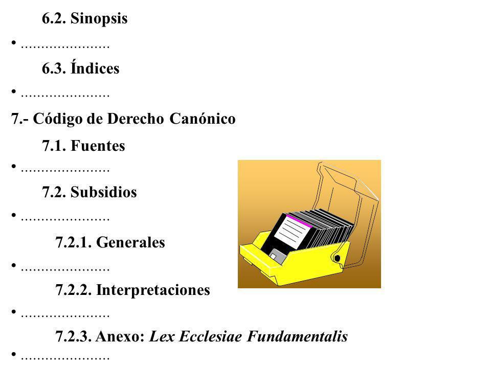 6.2. Sinopsis ...................... 6.3. Índices. ...................... 7.- Código de Derecho Canónico.