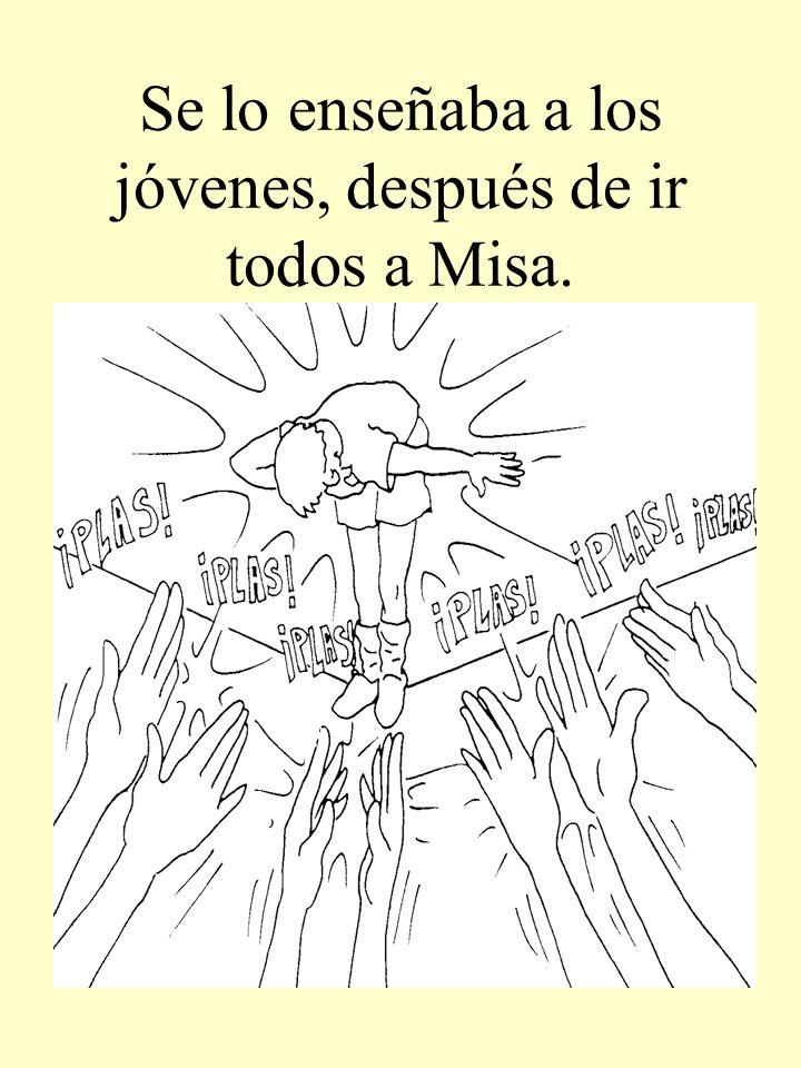 Se lo enseñaba a los jóvenes, después de ir todos a Misa.
