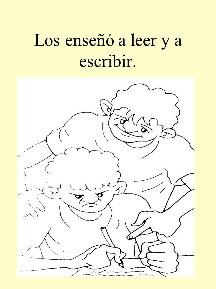 Los enseñó a leer y a escribir.