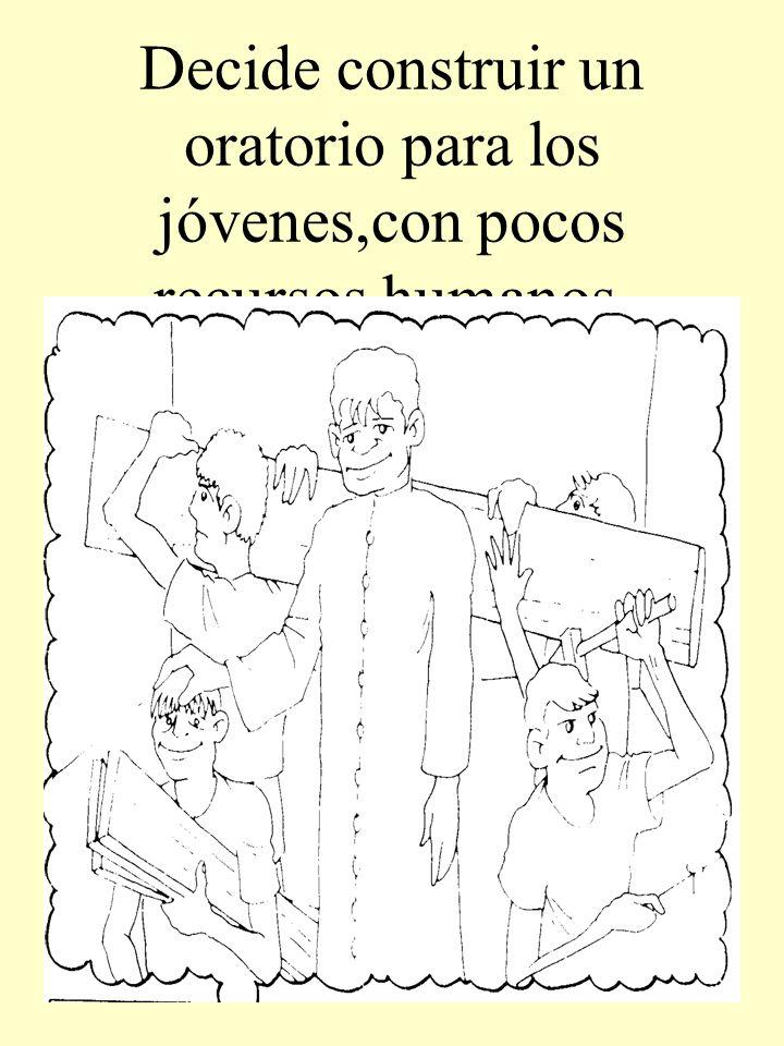 Decide construir un oratorio para los jóvenes,con pocos recursos humanos.