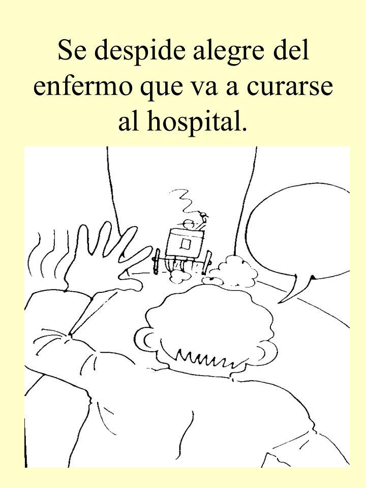 Se despide alegre del enfermo que va a curarse al hospital.
