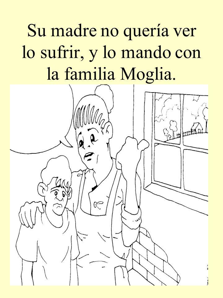 Su madre no quería ver lo sufrir, y lo mando con la familia Moglia.