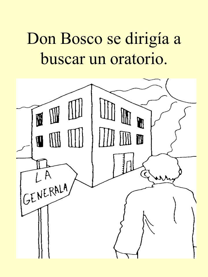Don Bosco se dirigía a buscar un oratorio.