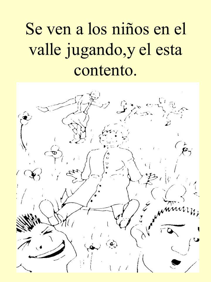 Se ven a los niños en el valle jugando,y el esta contento.