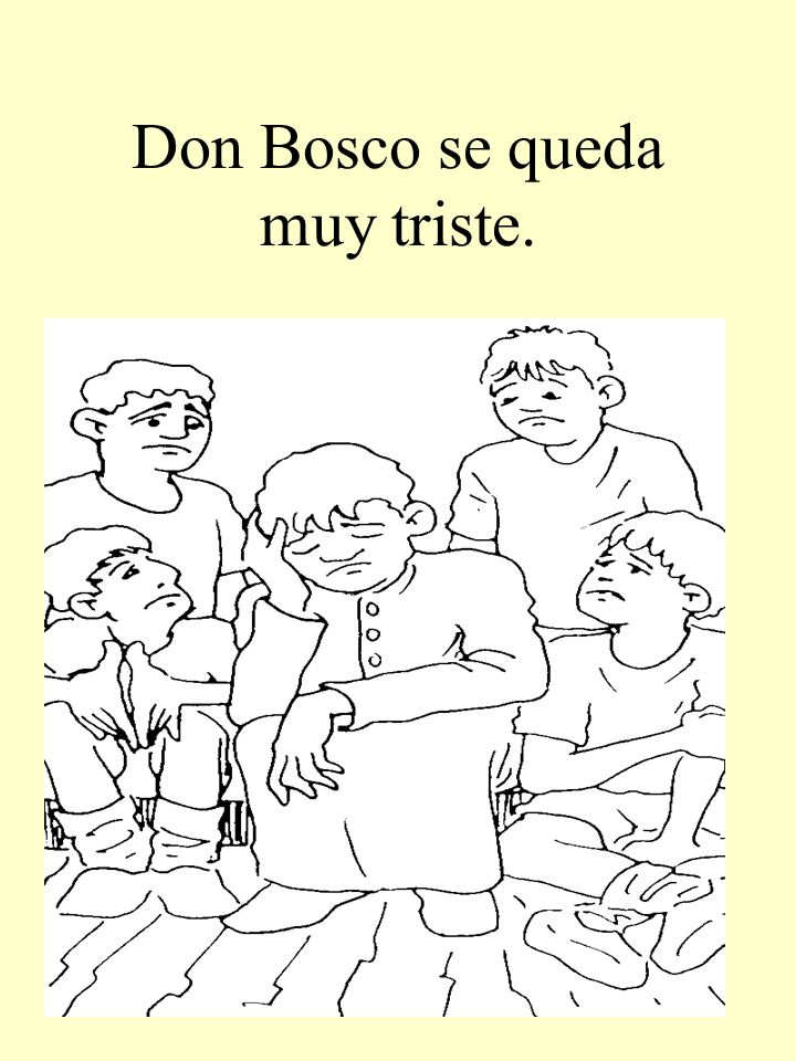 Don Bosco se queda muy triste.