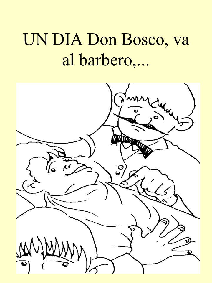 UN DIA Don Bosco, va al barbero,...