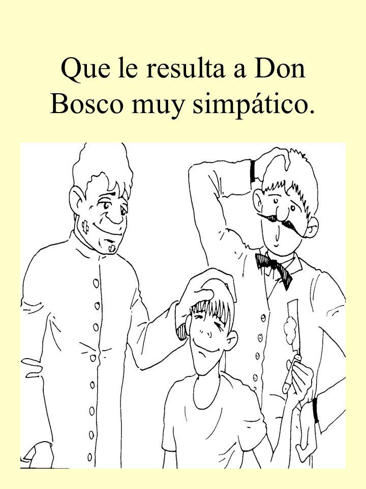 Que le resulta a Don Bosco muy simpático.