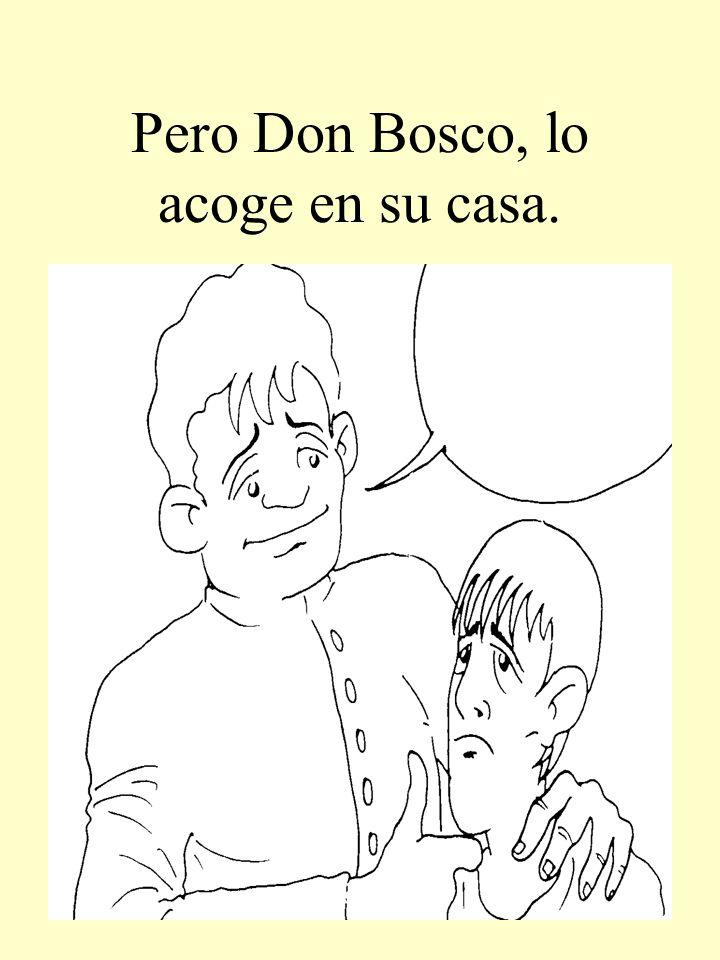 Pero Don Bosco, lo acoge en su casa.