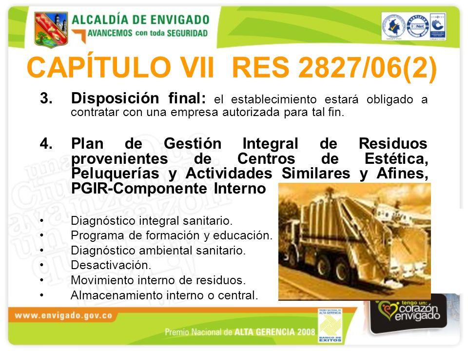 CAPÍTULO VII RES 2827/06(2) Disposición final: el establecimiento estará obligado a contratar con una empresa autorizada para tal fin.