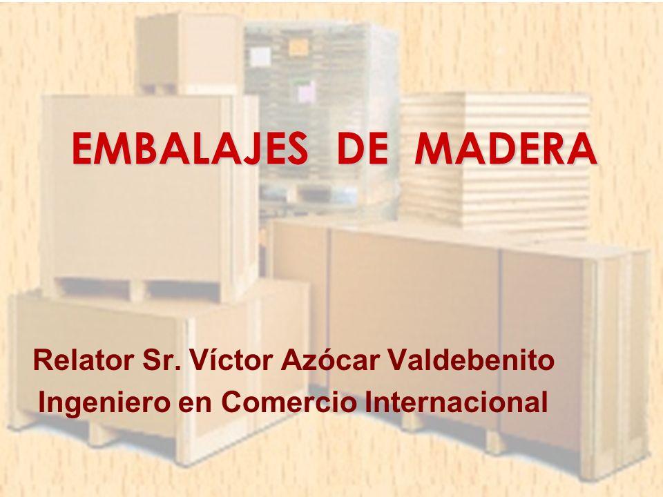 EMBALAJES DE MADERA Relator Sr. Víctor Azócar Valdebenito