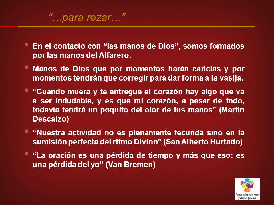…para rezar… En el contacto con las manos de Dios , somos formados por las manos del Alfarero.