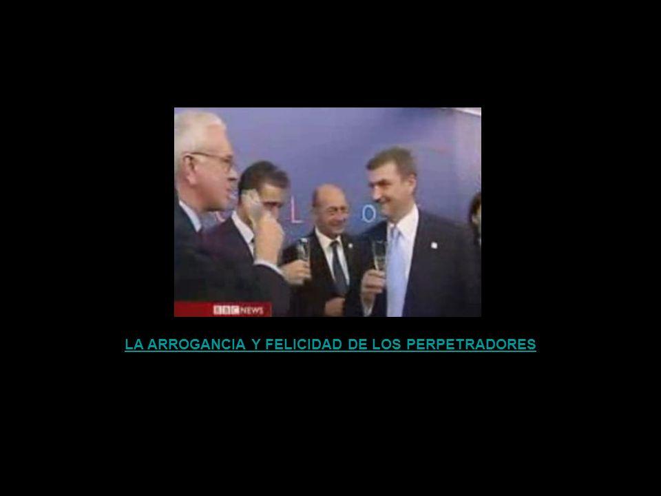 LA ARROGANCIA Y FELICIDAD DE LOS PERPETRADORES