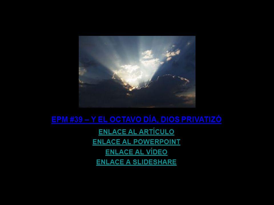 EPM #39 – Y EL OCTAVO DÍA, DIOS PRIVATIZÓ