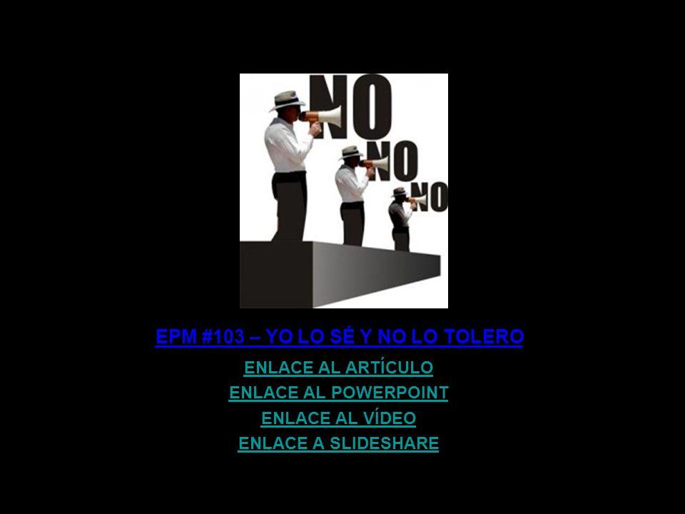EPM #103 – YO LO SÉ Y NO LO TOLERO