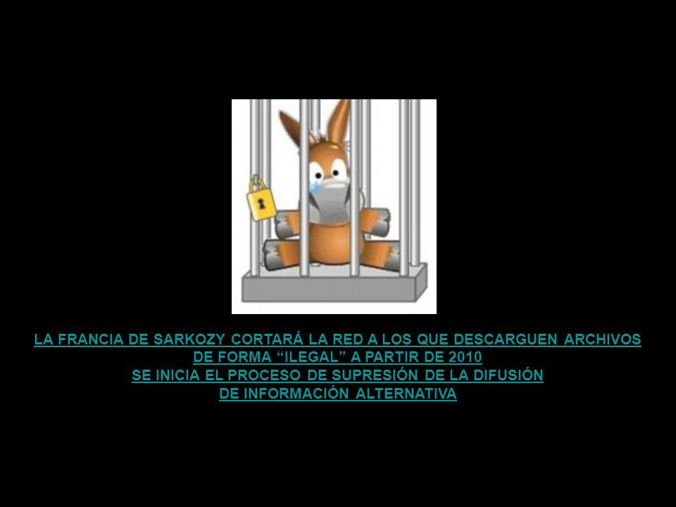 LA FRANCIA DE SARKOZY CORTARÁ LA RED A LOS QUE DESCARGUEN ARCHIVOS