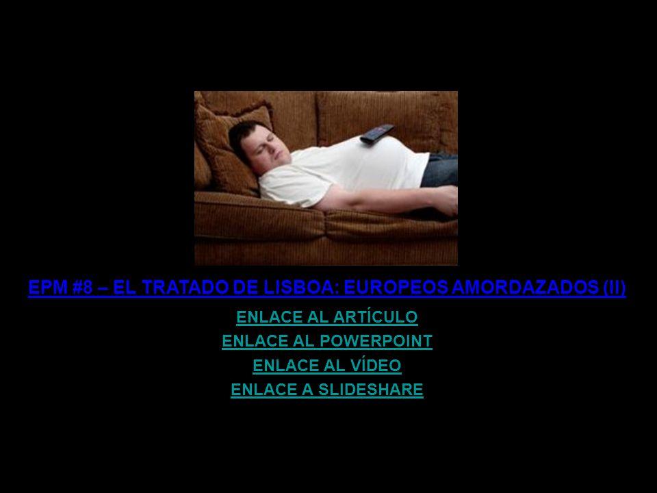 EPM #8 – EL TRATADO DE LISBOA: EUROPEOS AMORDAZADOS (II)