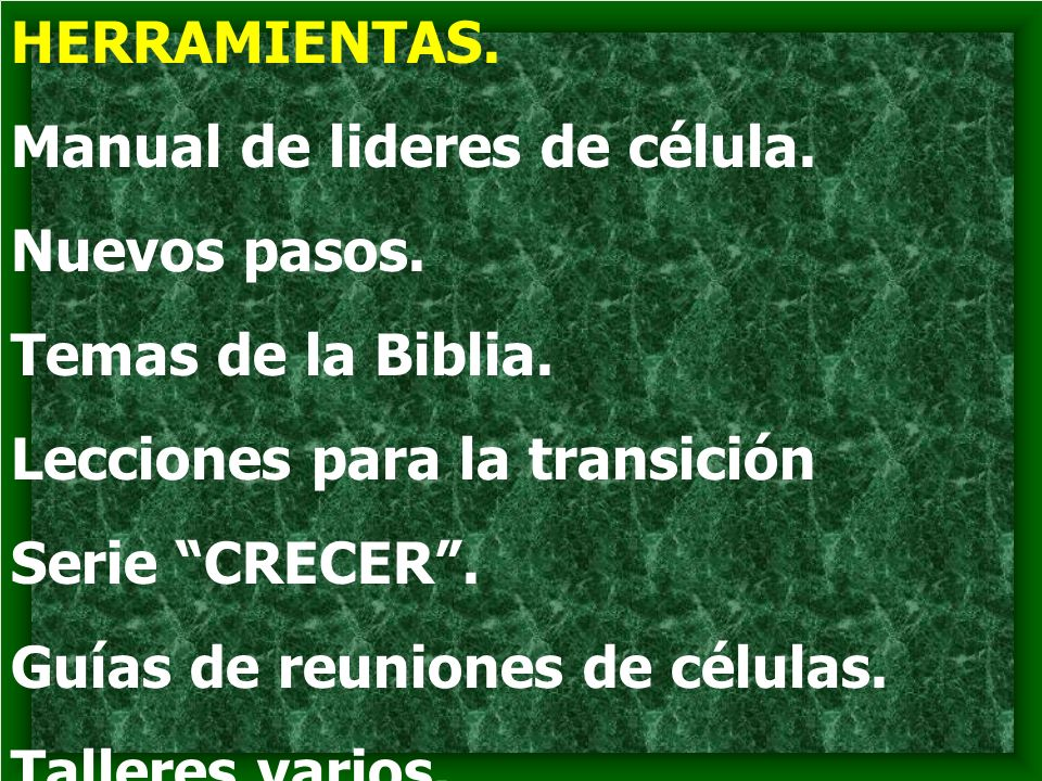 HERRAMIENTAS. Manual de lideres de célula. Nuevos pasos. Temas de la Biblia. Lecciones para la transición.