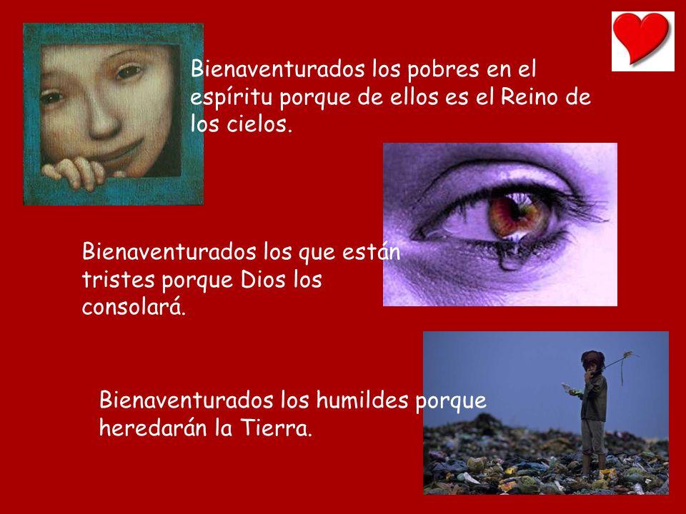 Bienaventurados los pobres en el espíritu porque de ellos es el Reino de los cielos.
