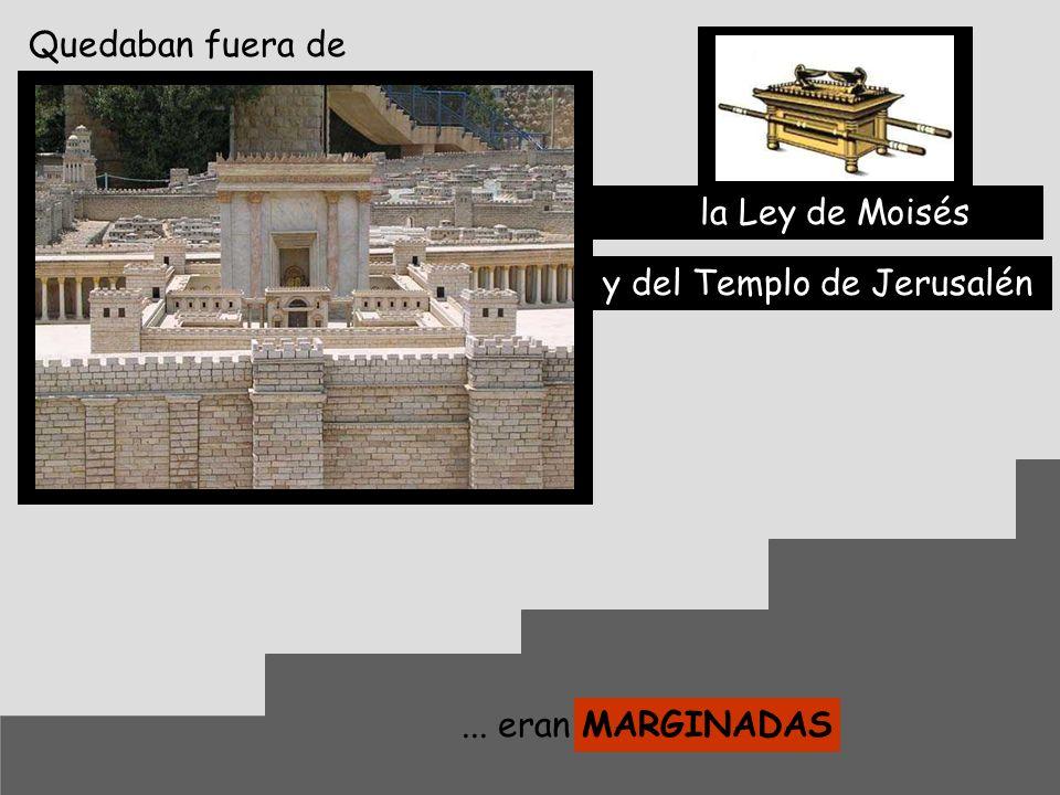 Quedaban fuera de la Ley de Moisés y del Templo de Jerusalén ... eran MARGINADAS