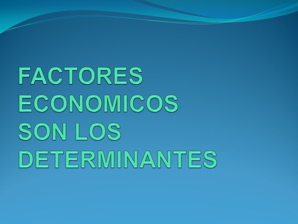 FACTORES ECONOMICOS SON LOS DETERMINANTES