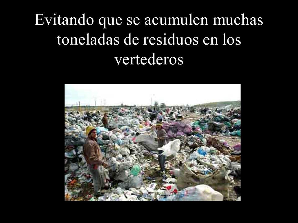 Evitando que se acumulen muchas toneladas de residuos en los vertederos