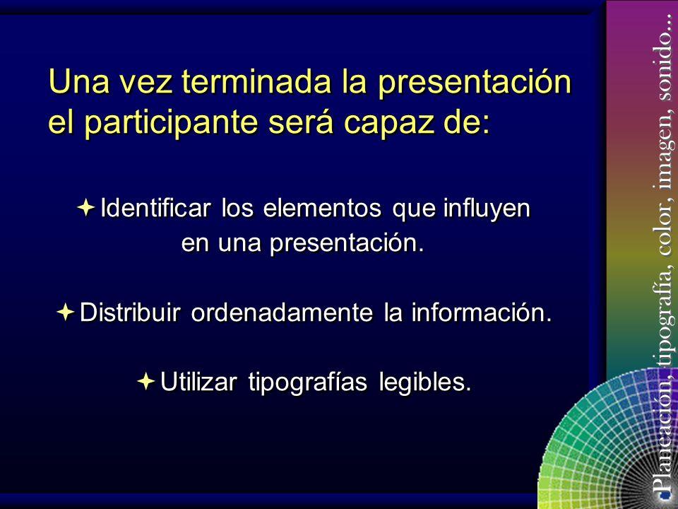 Una vez terminada la presentación el participante será capaz de: