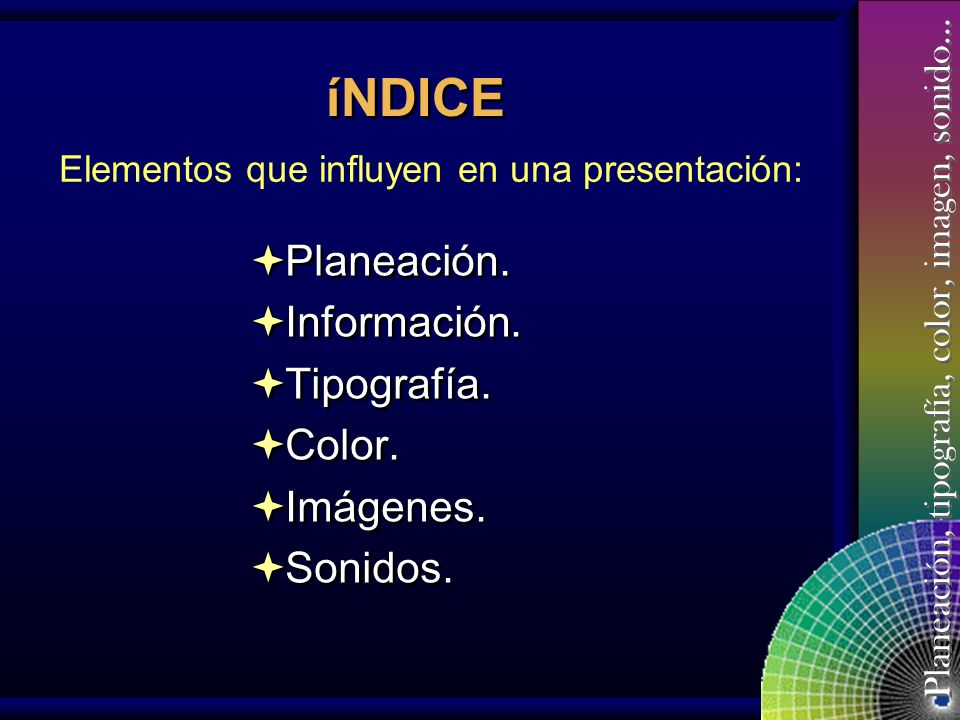 íNDICE Planeación. Información. Tipografía. Color. Imágenes. Sonidos.