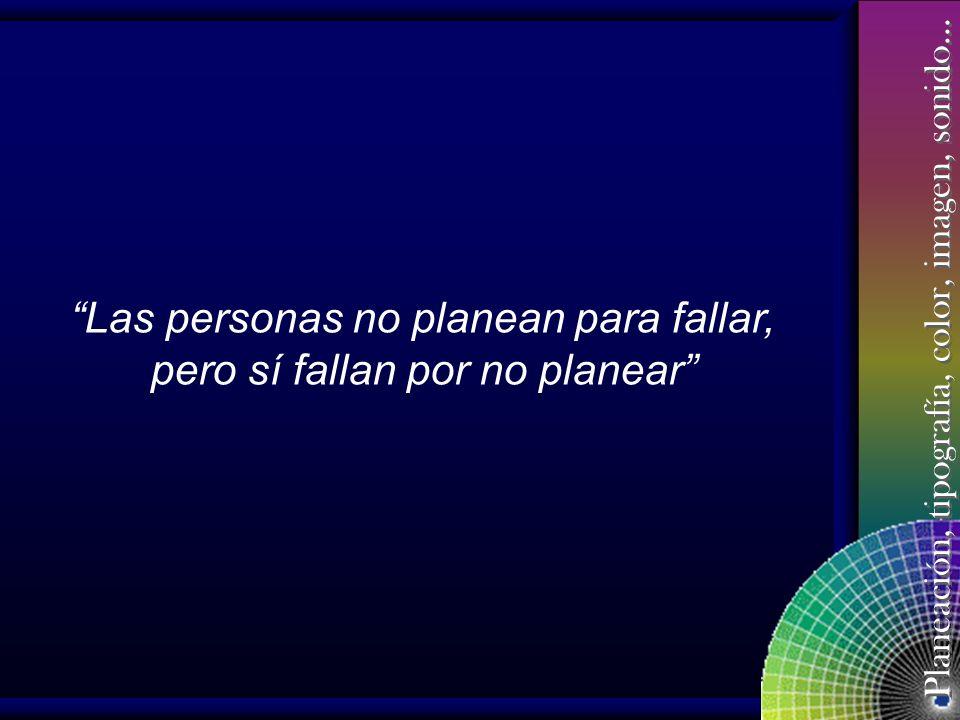 Las personas no planean para fallar, pero sí fallan por no planear