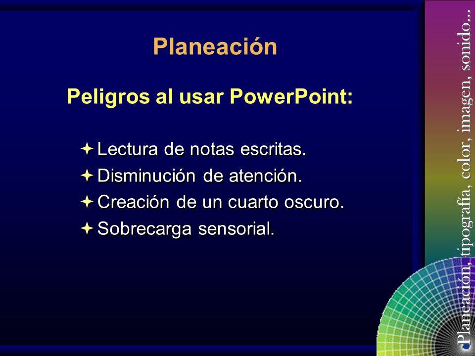 Planeación Peligros al usar PowerPoint: Lectura de notas escritas.