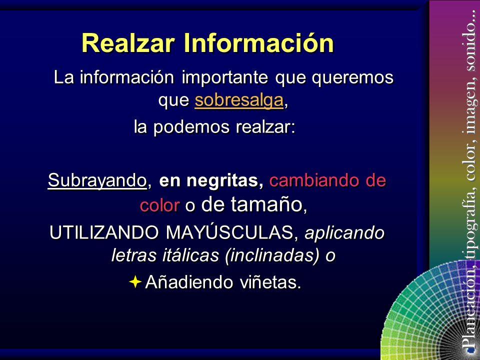 Realzar Información La información importante que queremos que sobresalga, la podemos realzar: