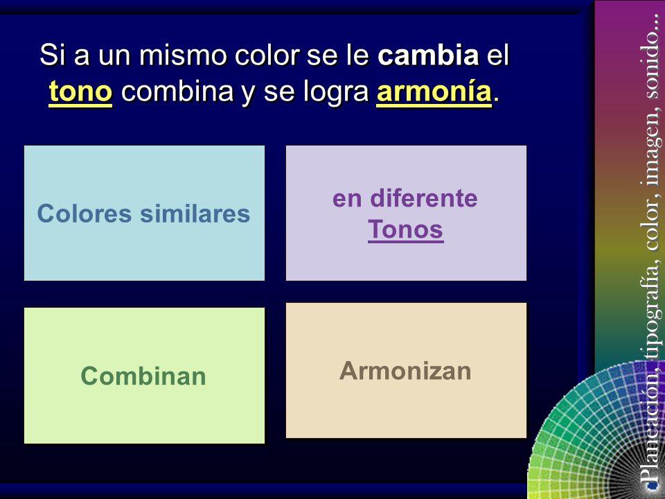 Si a un mismo color se le cambia el tono combina y se logra armonía.