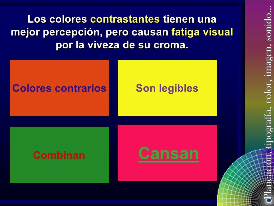 Los colores contrastantes tienen una mejor percepción, pero causan fatiga visual por la viveza de su croma.